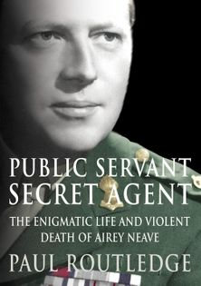 Public Servant, Secret Agent: The elusive life and violent death of Airey Neave