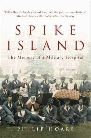 Spike Island: The Memory of a Military Hospital Paperback  by Philip Hoare