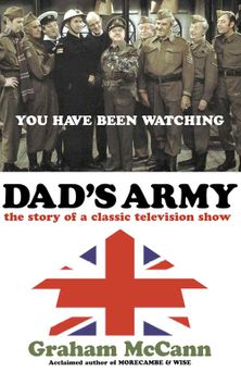 Dad's Army: The story of a classic television show