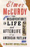 Elmer McCurdy: The Misadventures in Life and Afterlife of an American Outlaw