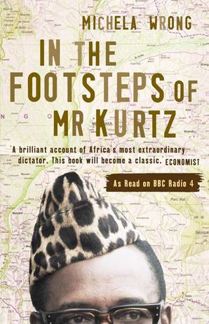 In the Footsteps of Mr Kurtz: Living on the Brink of Disaster in the Congo Paperback  by Michela Wrong