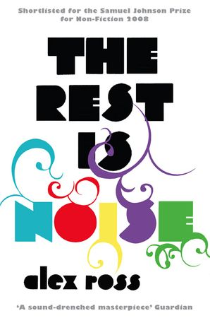 The Rest is Noise: Listening to the Twentieth Century Paperback  by