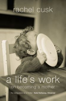 A Life's Work: On Becoming a Mother