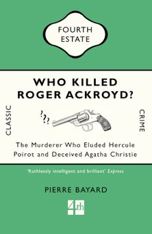 Who Killed Roger Ackroyd?: The Murderer Who Eluded Hercule Poirot and Deceived Agatha Christie