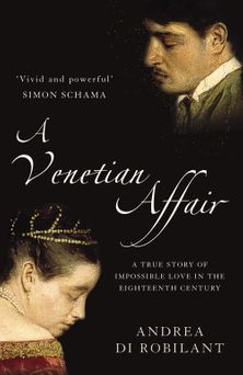 A Venetian Affair: A true story of impossible love in the eighteenth century