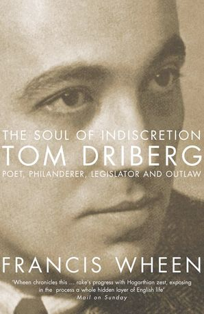 The Soul of Indiscretion: Tom Driberg, poet, philanderer, legislator and outlaw – His Life and Indiscretions Paperback  by Francis Wheen