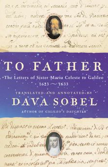 To Father: The Letters of Sister Maria Celeste to Galileo, 1623–1633
