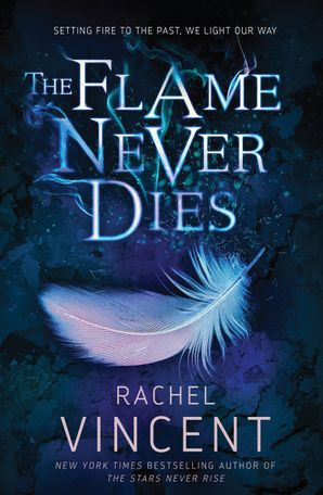 The Flame Never Dies Paperback  by Rachel Vincent