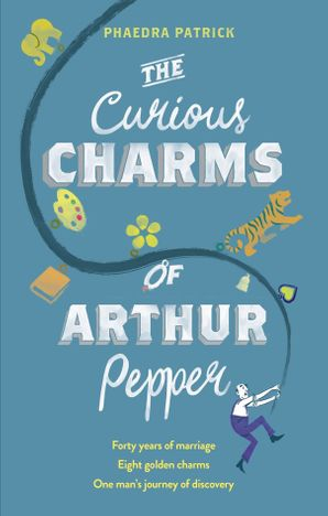 The Curious Charms Of Arthur Pepper Paperback  by Phaedra Patrick