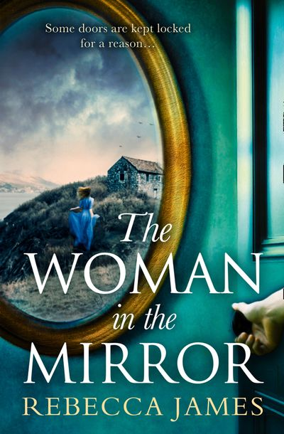 The Woman In The Mirror: A haunting gothic story of obsession, tinged with suspense - Rebecca James