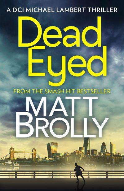 Dead Eyed (DCI Michael Lambert crime series, Book 1) - Matt Brolly