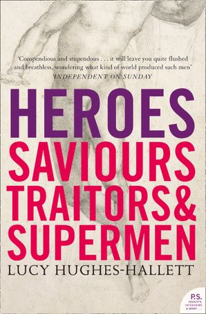 Heroes: Saviours, Traitors and Supermen Paperback  by Lucy Hughes-Hallett