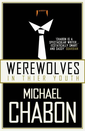 Werewolves in Their Youth Paperback  by Michael Chabon