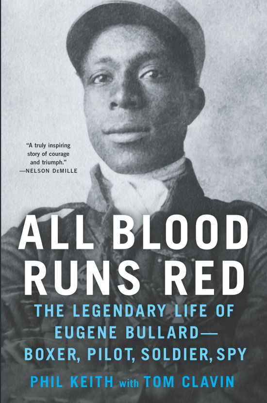All Blood Runs Red:                             The Legendary Life of                             Eugene Bullard—Boxer, Pilot,                             Soldier, Spy