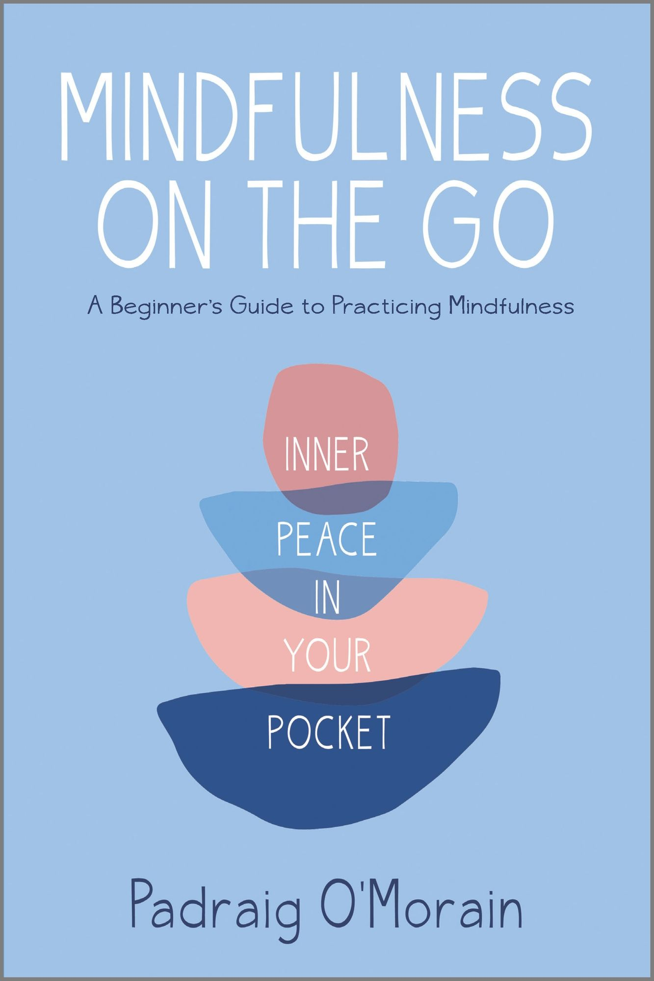 Mindfuless on the Go by Padraig O'Morain