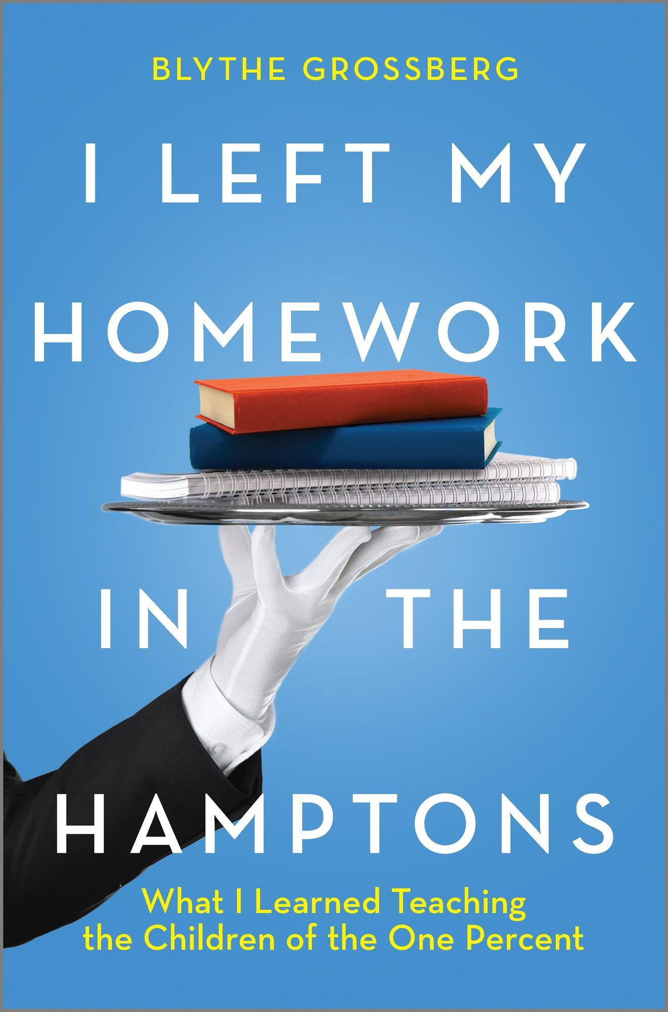 I Left My Homework in the Hamptons by Blythe Grossberg