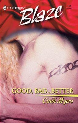 Good, Bad...Better