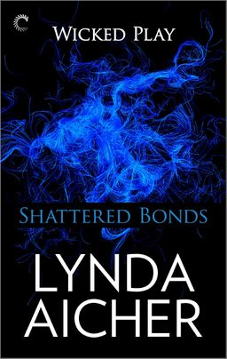 Shattered Bonds: Book Seven of Wicked Play