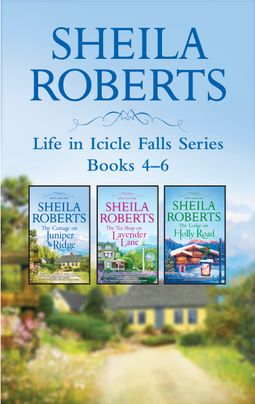 Sheila Roberts Life in Icicle Falls Series Books 4-6