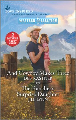 And Cowboy Makes Three & The Rancher's Surprise Daughter
